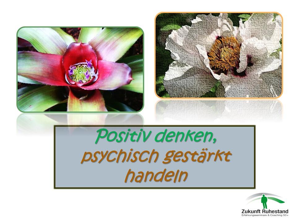 Positiv denken, psychisch gestärkt handeln - Resilienz trifft Positive Psychologie 04.062018
